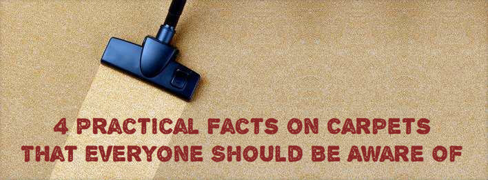 4 Practical Facts on Carpets That Everyone Should Be Aware Of