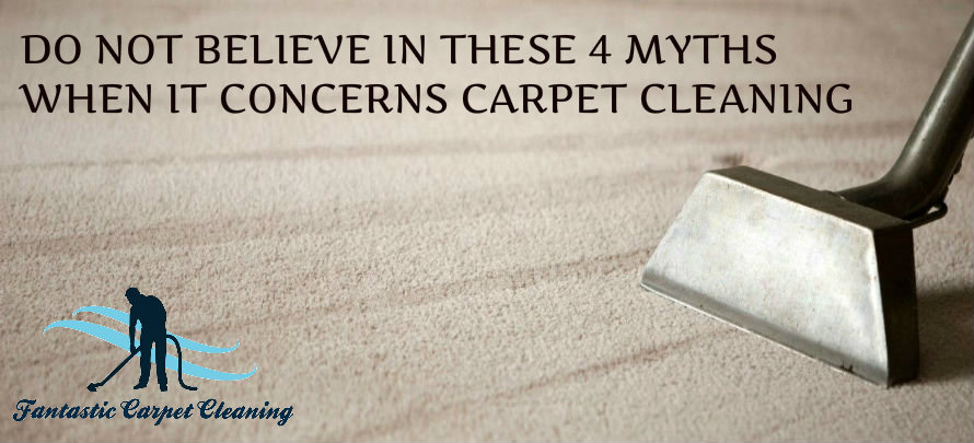 Do Not Believe In These 4 Myths When It Concerns Carpet Cleaning