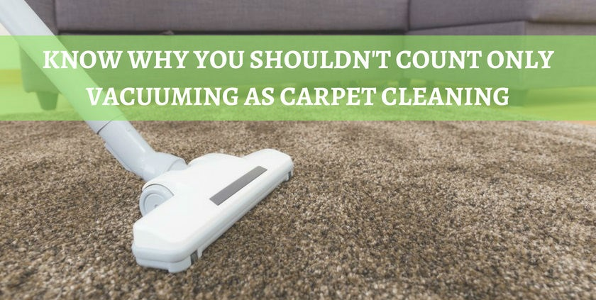 Know Why You Shouldn't Count Only Vacuuming As Carpet Cleaning